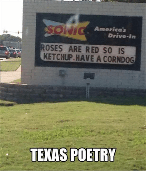 Corndoge: ie t  America's  Drive-In  ROSES ARE RED SO IS  KETCHUP HAVE A CORNDOG  TEXAS POETRY