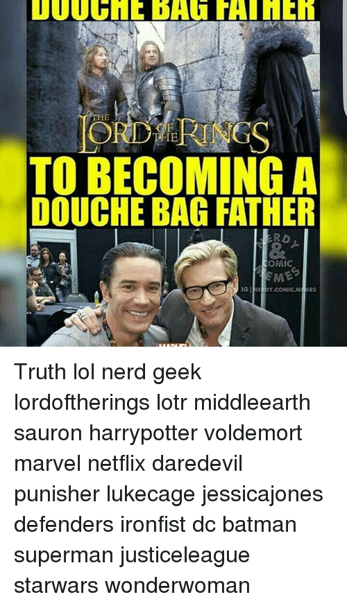 Batman, Lol, and Memes: IE  TO BECOMING A  DOUCHE BAG FATHER  COMIC  IG  ERDY COMIC, M  MES Truth lol nerd geek lordoftherings lotr middleearth sauron harrypotter voldemort marvel netflix daredevil punisher lukecage jessicajones defenders ironfist dc batman superman justiceleague starwars wonderwoman