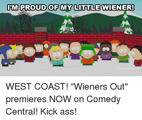 """Kicking Ass: IEM PROUD OF MY LITTLE WIENER!  M WEST COAST! """"Wieners Out"""" premieres NOW on Comedy Central! Kick ass!"""