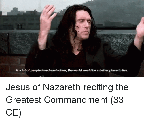 Jesus, Live, and World: If a lot of people loved each other, the world would be a better place to live. Jesus of Nazareth reciting the Greatest Commandment (33 CE)