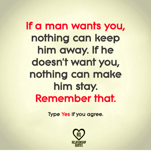 If A Man Wants You Nothing Can Keep Him Away If He Doesnt Want You