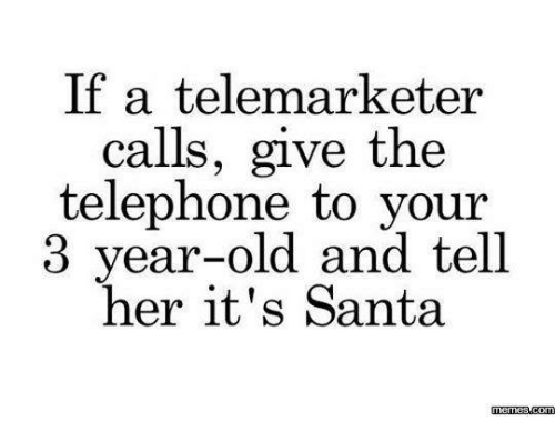 Santa Meme: If a telemarketer  calls, give the  telephone to your  3 year-old and tell  her it's Santa  memes com