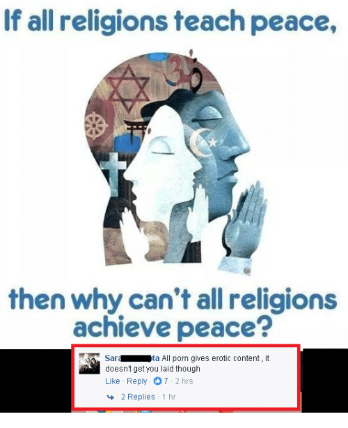 Eroticity: If all religions teach peace,  then why can't all religions  achieve peace?  Sari  ta All porn gives erotic content, it  doesn't get you laid though  Like Reply  7 2 hrs  2 Replies  1 hr