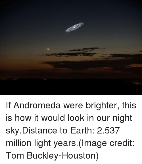 Earth 2: If Andromeda were brighter, this is how it would look in our night sky.Distance to Earth: 2.537 million light years.(Image credit: Tom Buckley-Houston)