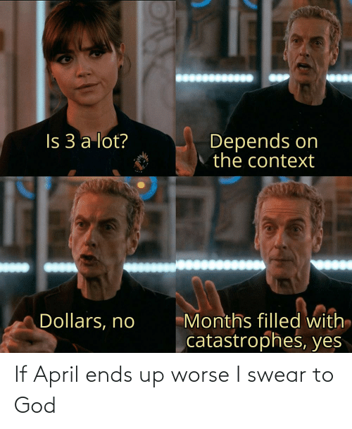 Ends: If April ends up worse I swear to God