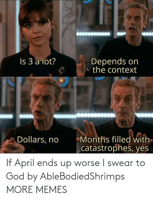 Ends: If April ends up worse I swear to God by AbleBodiedShrimps MORE MEMES