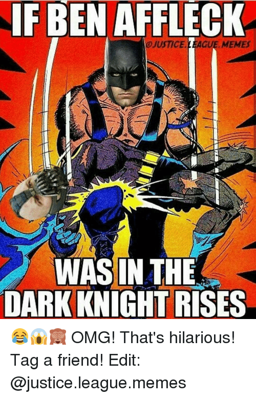 Justice League Meme: IF BEN AFFLECK  OJUSTICE LEAGUE, MEMES  WAS IN THE  DARK KNIGHT RISES 😂😱🙈 OMG! That's hilarious! Tag a friend! Edit: @justice.league.memes
