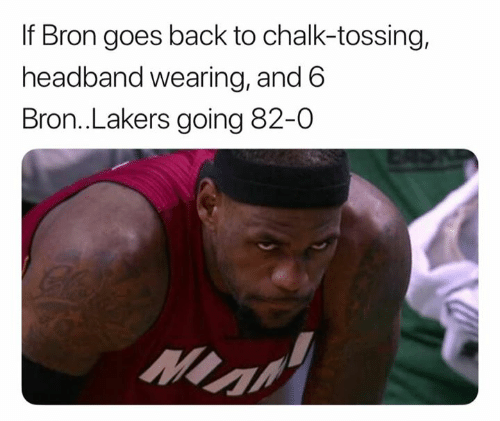 Los Angeles Lakers, Back, and Chalk: If Bron goes back to chalk-tossing,  headband wearing, and 6  Bron..Lakers going 82-0