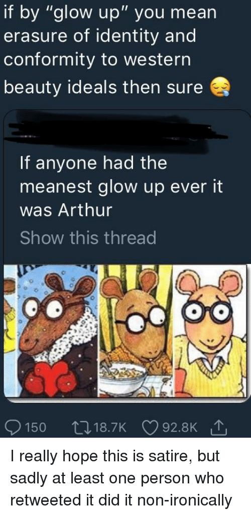 """Arthur, Tumblr, and Mean: if by """"glow up"""" you mean  erasure of identity and  conformity to western  beauty ideals then sure  If anyone had the  meanest glow up ever it  was Arthur  Show this thread"""