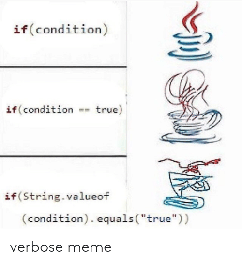 """Meme, True, and String: if (condition)  if (condition =true)  if (String.valueof  (condition). equals (""""true"""")) verbose meme"""