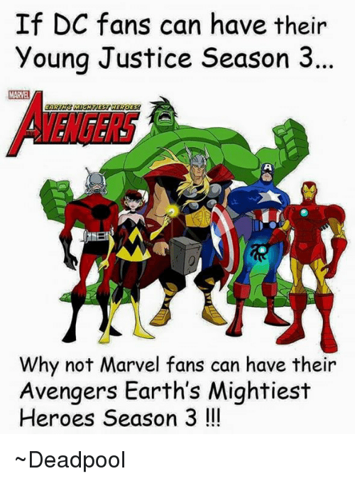 Fanli: If DC fans can have their  Young Justice Season 3  Why not Marvel fans can have their  Avengers Earth's Mightiest  Heroes Season 3 ~Deadpool