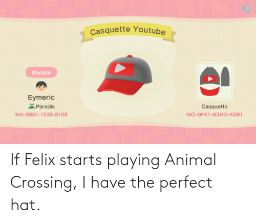 Starts: If Felix starts playing Animal Crossing, I have the perfect hat.