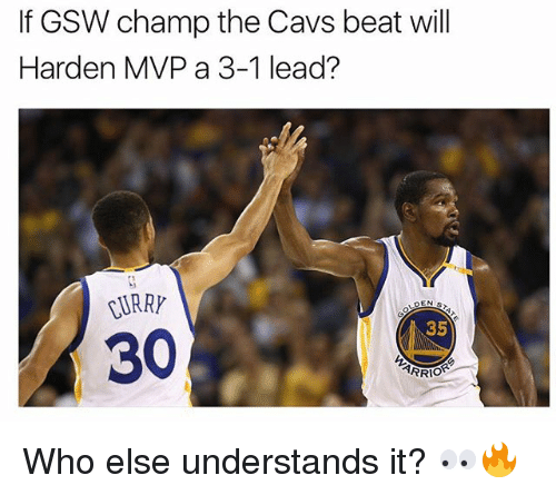 3 1 Lead: If GSW champ the Cavs beat will  Harden MVP a 3-1 lead?  CURRY  35  30. Who else understands it? 👀🔥