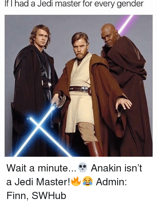 Every Gender: If had a Jedi master for every gender Wait a minute...💀 Anakin isn't a Jedi Master!🔥😂 Admin: Finn, SWHub
