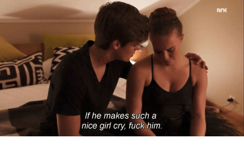 Fuck, Girl, and Nice: If he makes such a  nice girl cry, fuck him