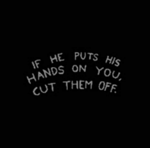Them, You, and Pots: IF HE POTS HIS  HANDS ON YOU,  CUT THEM OFF.