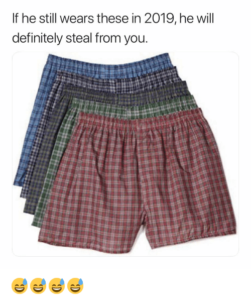Definitely, Dank Memes, and Will: If he still wears these in 2019, he will  definitely steal from you 😅😅😅😅