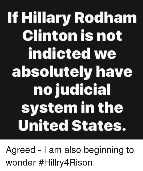 Memes, United, and Wonder: If Hillary Rodham  Clinton is not  indicted we  absolutely have  no judicial  system in the  United States. Agreed - I am also beginning to wonder #Hillry4Rison
