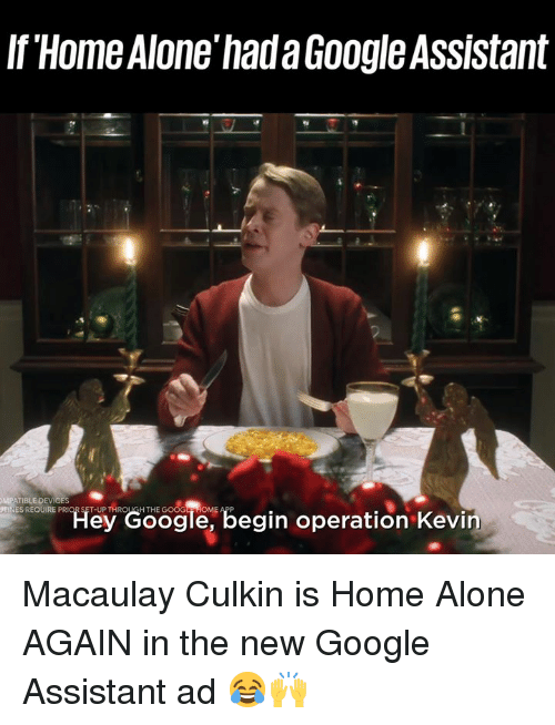 Macaulay Culkin: If Home Alone'hada Google Assistant  S REQUIRE P  Hey Google, begin operation Kevin Macaulay Culkin is Home Alone AGAIN in the new Google Assistant ad 😂🙌