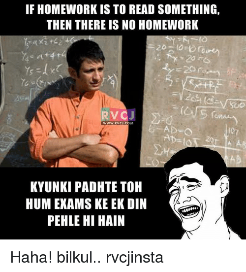 no homework: IF HOMEWORK IS TO READ SOMETHING,  THEN THERE IS NO HOMEWORK  RVC  WWW RVCU.COM  KYUNKI PADHTE TOH  A  HUM EXAMS KEEK DIN  PEHLE HI HAIN Haha! bilkul.. rvcjinsta