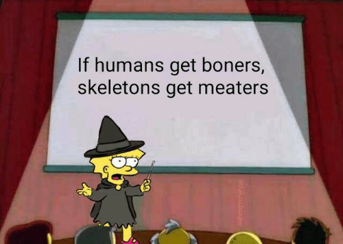 skeletons: If humans get boners,  skeletons get meaters