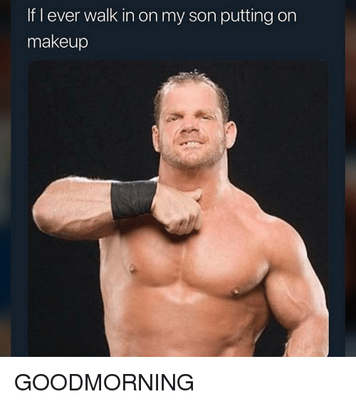 Funny, Makeup, and Son: If I ever walk in on my son putting on  makeup GOODMORNING