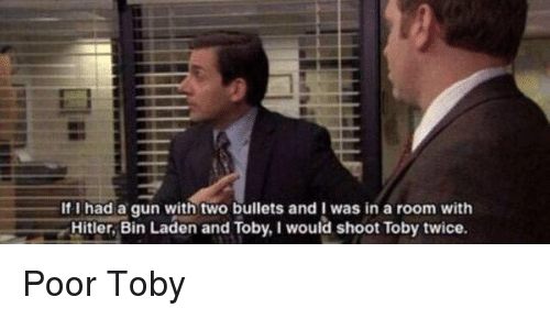 Memes, 🤖, and Bin Laden: If I had a gun two bullets and I was in a room with  Hitler, Bin Laden and Toby, Iwould shoot Toby twice. Poor Toby