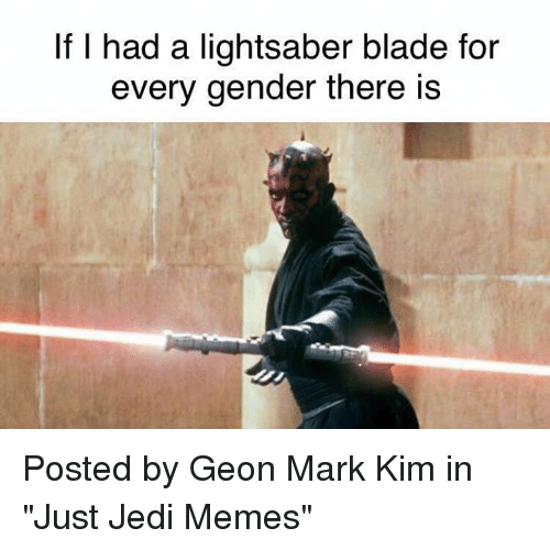 """Every Gender: If I had a lightsaber blade foir  every gender there is Posted by Geon Mark Kim in """"Just Jedi Memes"""""""