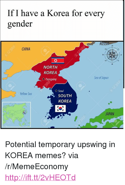 """Every Gender: If I have a Korea for every  gender  RUSSIA  CHINA  NORTH  KOREA  gyang  Sea of Japan  ☆ Seoul  Yellow Sea  SOUTH  KOREA  3  JAPAN <p>Potential temporary upswing in KOREA memes? via /r/MemeEconomy <a href=""""http://ift.tt/2vHEOTd"""">http://ift.tt/2vHEOTd</a></p>"""
