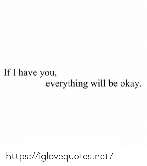 Okay, Net, and Will: If I have you,  everything will be okay. https://iglovequotes.net/