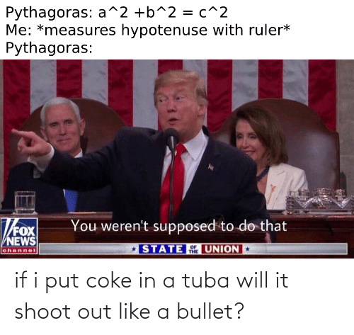 Bullet: if i put coke in a tuba will it shoot out like a bullet?