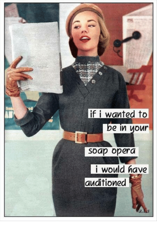 soap opera: if i wanted to  De  soap opera  i would have  auditioned