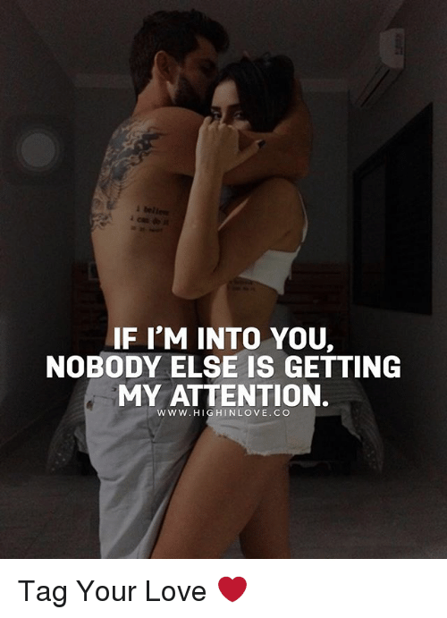 H H: IF I'M INTO YOU,  NOBODY ELSE IS GETTING  MY ATTENTION.  W W W. H  H IN LOVE. CO Tag Your Love ❤️