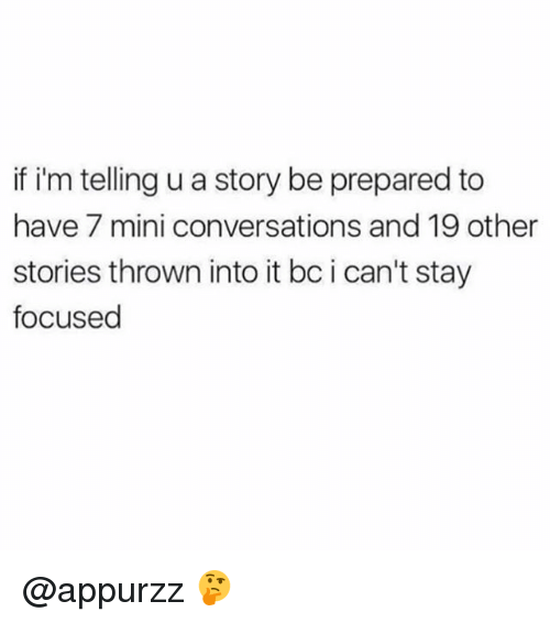 miny: if i'm telling u a story be prepared to  have 7 mini conversations and 19 other  stories thrown into it bc i can't stay  focused @appurzz 🤔