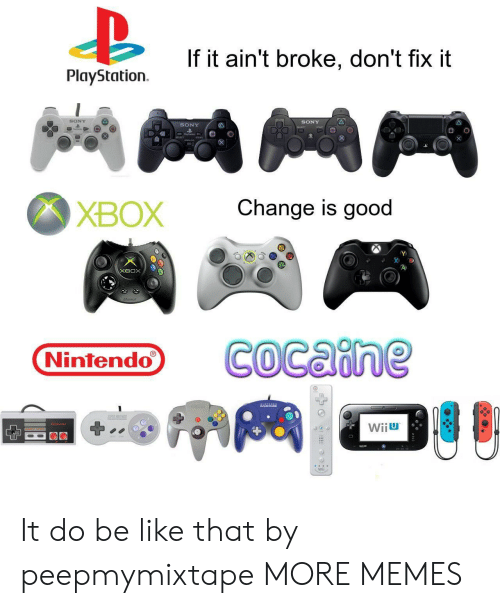 wii: If it ain't broke, don't fix it  PlayStation  SONY  SONY  SONY  Change is good  ХВОX  хвох  COcaine  Nintendo  AAL  EREE  Wiiu  Wii It do be like that by peepmymixtape MORE MEMES