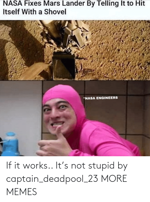 Deadpool: If it works.. It's not stupid by captain_deadpool_23 MORE MEMES