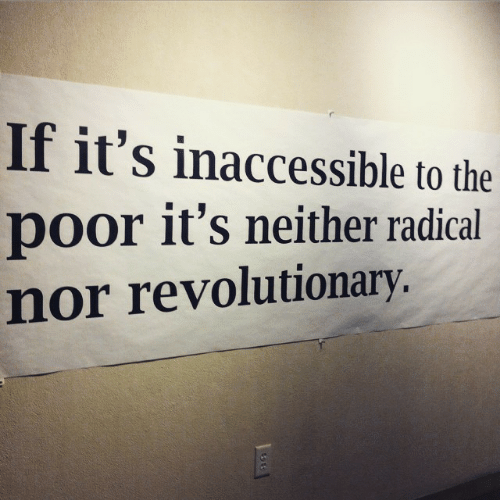 Poor, Radical, and The: If it's inaccessible to the  poor it's neither radical  nor revolutionary.