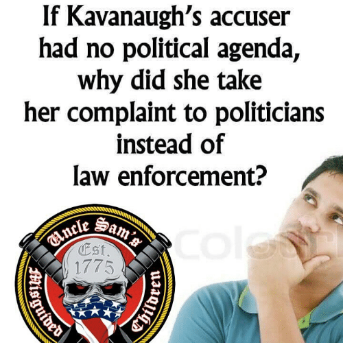 Memes, Politicians, and 🤖: If Kavanaugh's accuser  had no political agenda,  why did she take  her complaint to politicians  instead of  law enforcement?  Est  1775