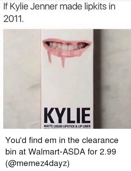 Liquidized: If Kylie Jenner made lipkits in  2011  KYLIE  MATTE LIQUID LIPSTICX&LIP LINER You'd find em in the clearance bin at Walmart-ASDA for 2.99 (@memez4dayz)