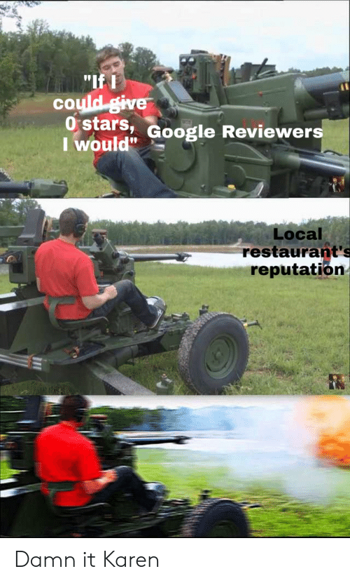 """reputation: """"If L  coyld give  I would""""  stars, Google Reviewers  Local  restaurant's  reputation Damn it Karen"""