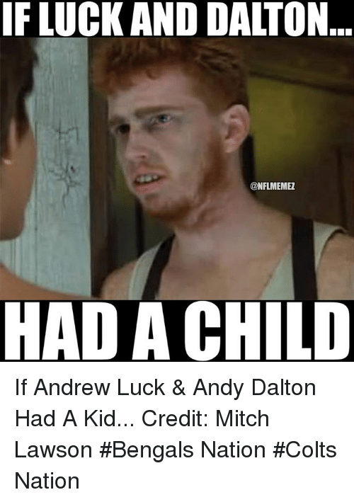 Andy Dalton: IF LUCK AND DALTON  @NFLMEMEZ  AD A CHILD If Andrew Luck & Andy Dalton Had A Kid... Credit: Mitch Lawson  #Bengals Nation #Colts Nation