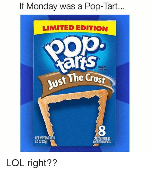 pop tart: If Monday was a Pop-Tart  LIMITED EDITION  ar  ts  toaster  pastries  The Crust  NET WIIPESO NETO  0002(00g  CRUSTY PASTRIES  PASTELES CUIENTES LOL right??