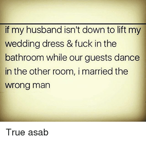 Memes True And Dress If My Husband Isnt Down To Lift