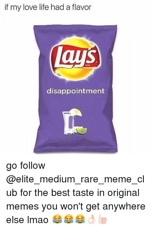 If My Love Life Had A Flavor Disappointment Go Follow For The Best