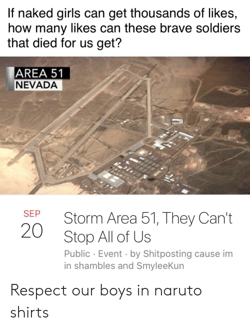 Girls, Naruto, and Respect: If naked girls can get thousands of likes,  how many likes can these brave soldiers  that died for us get?  AREA 51  NEVADA  SEP  Storm Area 51, They Can't  Stop All of Us  20  Public Event by Shitposting cause im  in shambles and SmyleeKun Respect our boys in naruto shirts