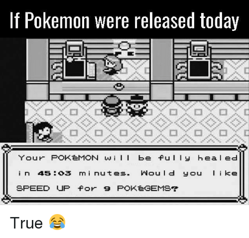 Wiiings: If Pokemon were released today  Your POKeMON wiI be ful y hea l ed  in 45:o3 mi nutes. Would you ke  SPEED UP for 9 POKeGEMS True 😂