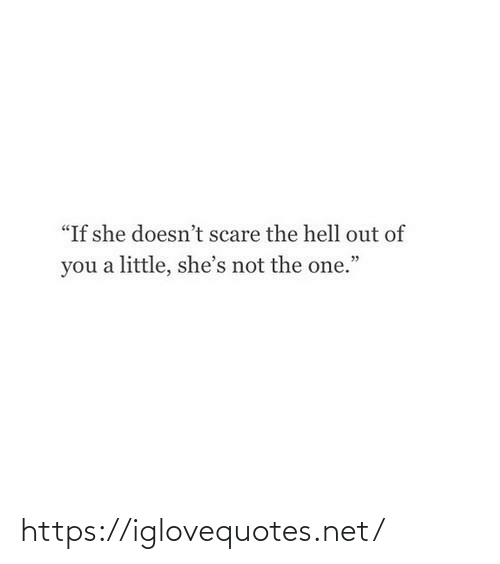 "Out Of: ""If she doesn't scare the hell out of  you a little, she's not the one."" https://iglovequotes.net/"