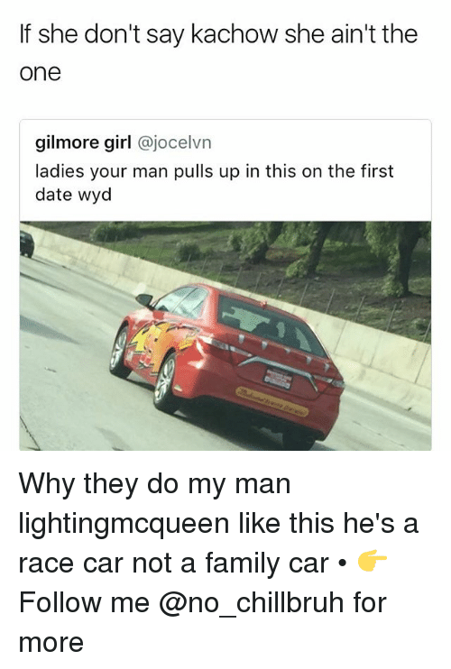 Family, Funny, and Wyd: If she don't say kachow she ain't the  one  gilmore girl @jocelvn  ladies your man pulls up in this on the first  date wyd Why they do my man lightingmcqueen like this he's a race car not a family car • 👉Follow me @no_chillbruh for more
