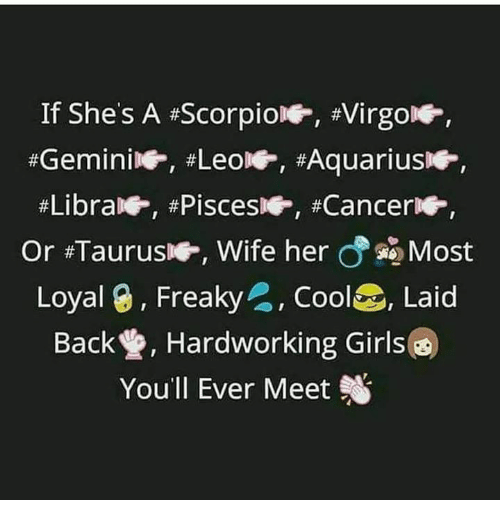 Girls, Cancer, and Cool: If She's A #Scorpio-, #Virgo  #Libra. #Pisces  , #Cancer-  Or #Taurus-, Wife herよ晒Most  Loyaig , Freaky  , Cool®. Laid  Back , Hardworking Girls  You'll Ever Meet