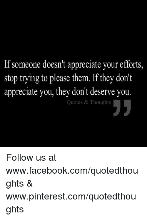 If Someone Doesnt Appreciate Your Efforts Stop Trying To Please
